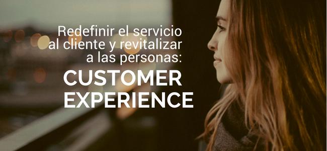 redefinir el servicio al cliente. Customer Experience