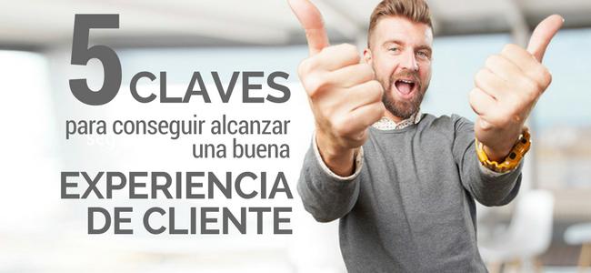 5 claves para conseguir alcanzar una buena Experiencia de Cliente